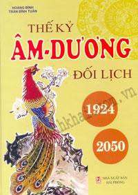 Thế Kỷ Âm Dương Đối Lịch 1924-2050 (Hết hàng) Tác giả: Hoàng Bình, Trần  Đính Tuấn Thể loại: Phong thủy - Kinh dịch - Nhân tướng học. ISBN:  3716472400404