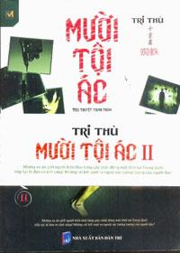 Bộ tiểu thuyết trinh thám MƯỜI TỘI ÁC của tác giả Tri Thù điều tra về 10 vụ  án kinh ...